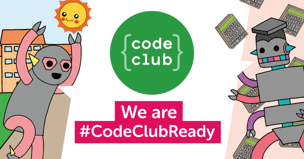 An illustration with too robots, the Code Club logo and words, we are #CodeClubReady